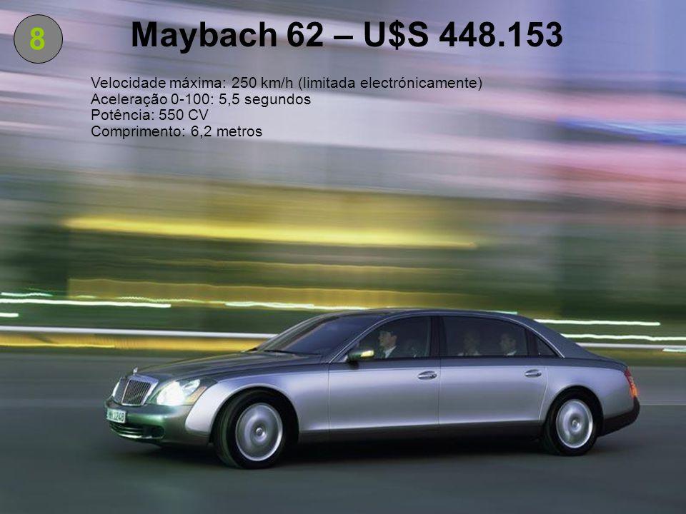 Maybach 62 – U$S 448.153 8. Velocidade máxima: 250 km/h (limitada electrónicamente) Aceleração 0-100: 5,5 segundos.