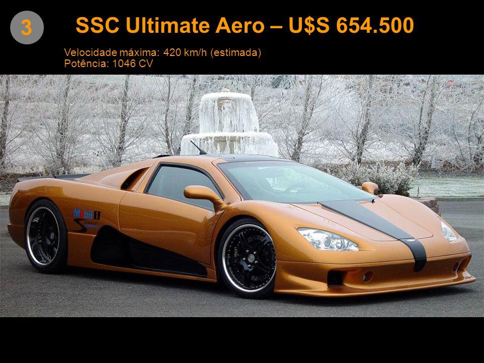 SSC Ultimate Aero – U$S 654.500 3 Velocidade máxima: 420 km/h (estimada) Potência: 1046 CV