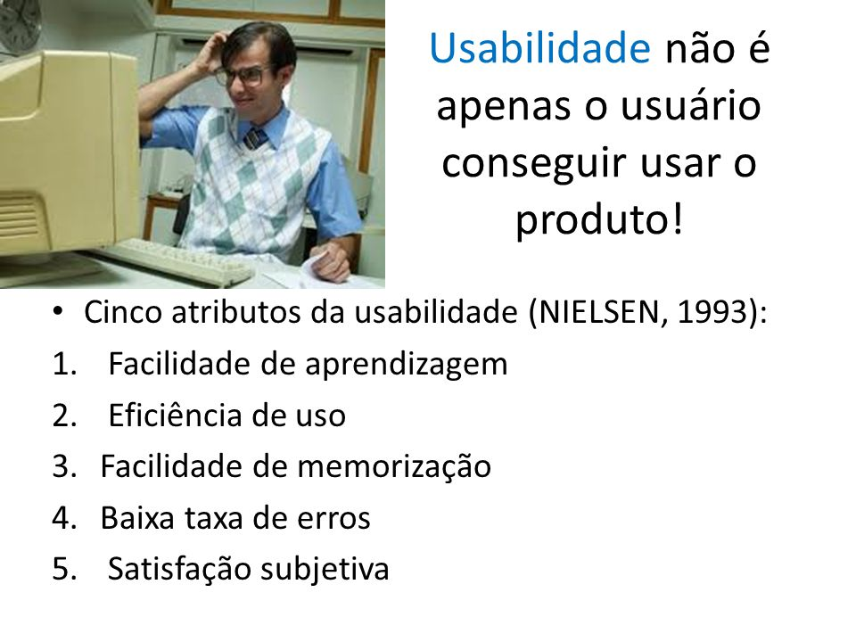 Usabilidade não é apenas o usuário conseguir usar o produto!