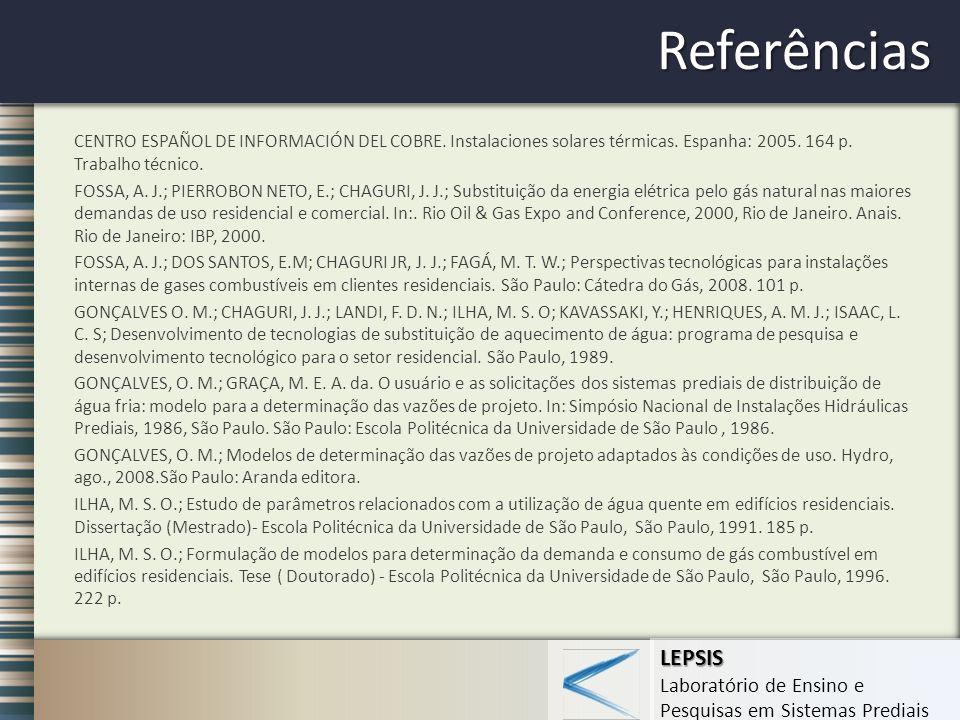 Referências CENTRO ESPAÑOL DE INFORMACIÓN DEL COBRE. Instalaciones solares térmicas. Espanha: 2005. 164 p. Trabalho técnico.