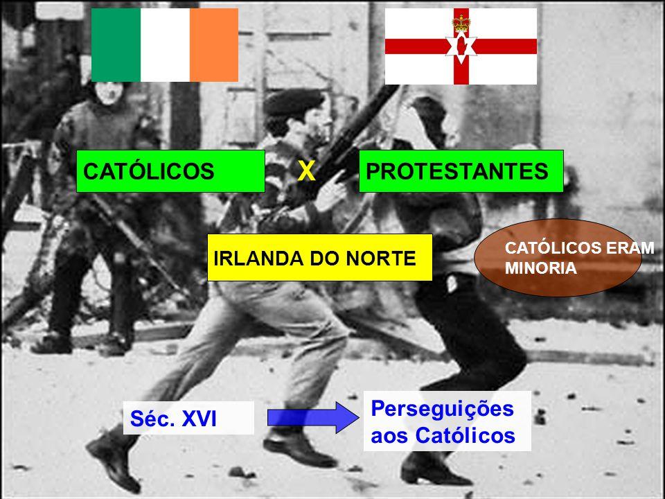 X CATÓLICOS PROTESTANTES Perseguições aos Católicos Séc. XVI