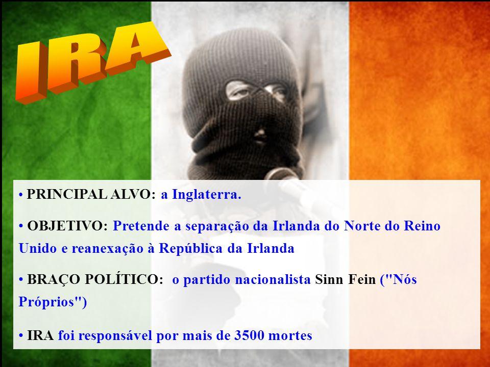 IRA PRINCIPAL ALVO: a Inglaterra. OBJETIVO: Pretende a separação da Irlanda do Norte do Reino Unido e reanexação à República da Irlanda.