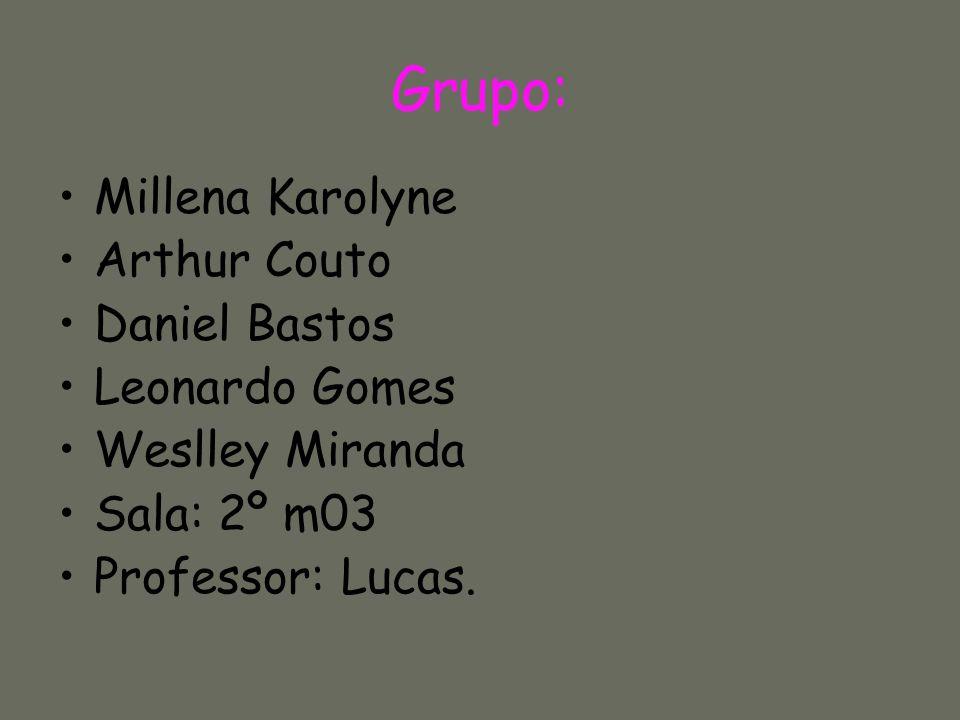Grupo: Millena Karolyne Arthur Couto Daniel Bastos Leonardo Gomes