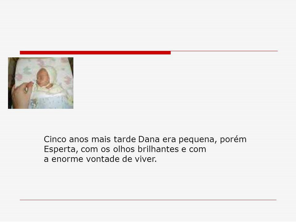 Cinco anos mais tarde Dana era pequena, porém