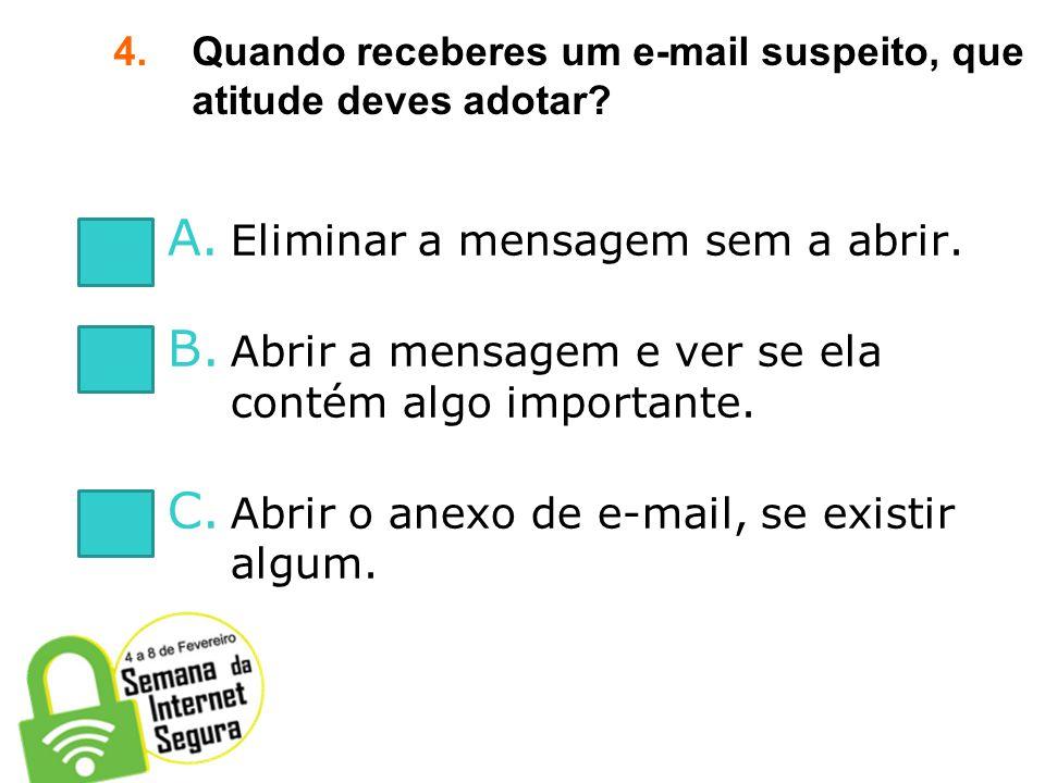 Quando receberes um e-mail suspeito, que atitude deves adotar