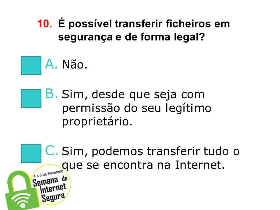 10. É possível transferir ficheiros em segurança e de forma legal