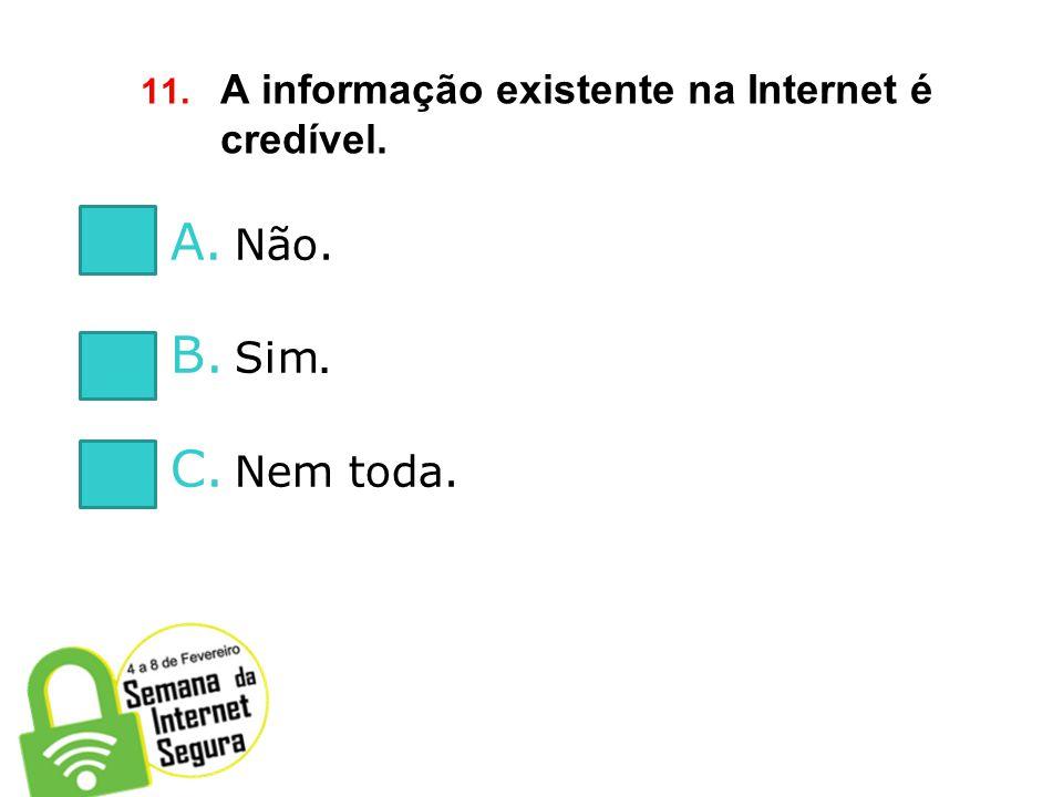 11. A informação existente na Internet é credível.