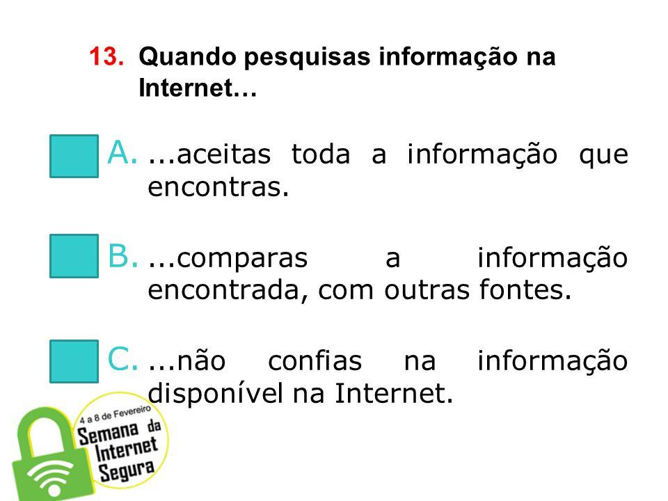 13. Quando pesquisas informação na Internet…