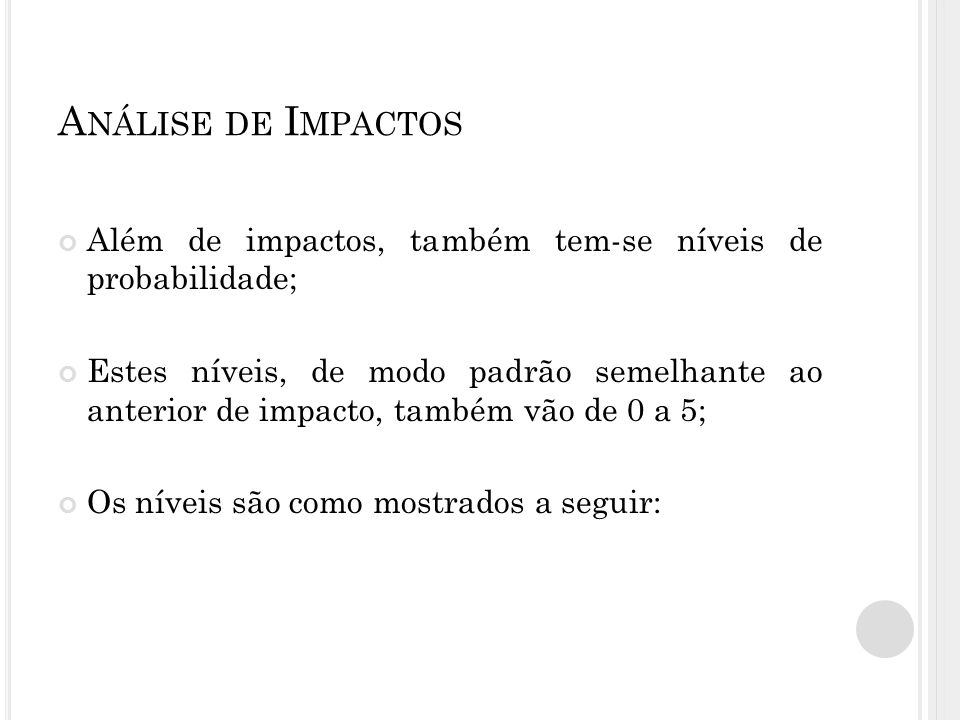 Análise de Impactos Além de impactos, também tem-se níveis de probabilidade;