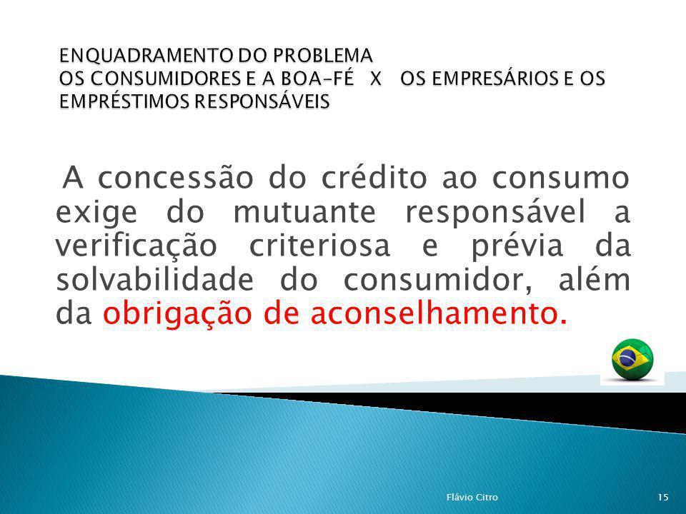 ENQUADRAMENTO DO PROBLEMA OS CONSUMIDORES E A BOA-FÉ X OS EMPRESÁRIOS E OS EMPRÉSTIMOS RESPONSÁVEIS