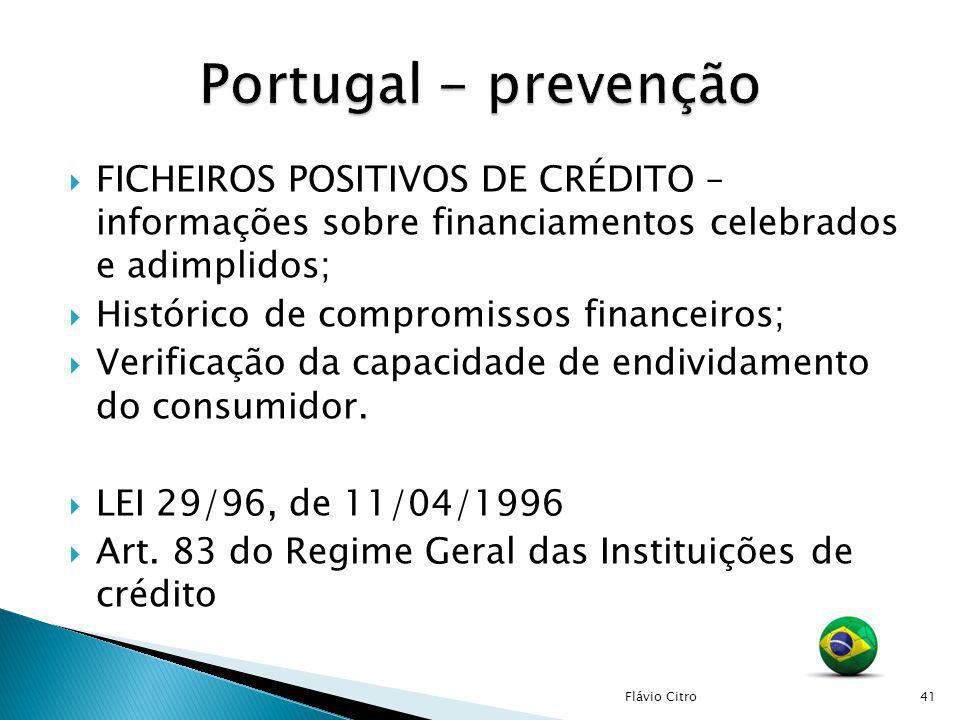 Portugal - prevenção FICHEIROS POSITIVOS DE CRÉDITO – informações sobre financiamentos celebrados e adimplidos;
