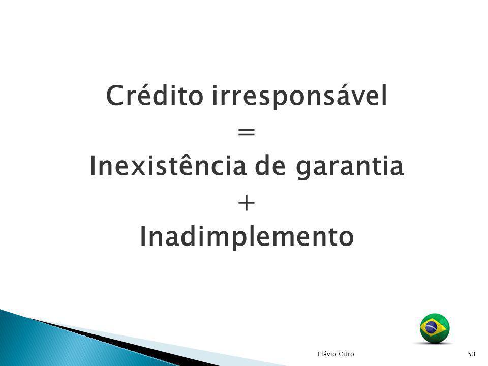 Crédito irresponsável = Inexistência de garantia + Inadimplemento