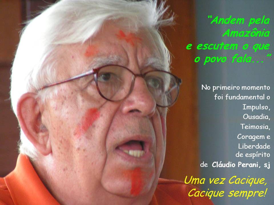 Andem pela Amazônia e escutem o que o povo fala... Uma vez Cacique,
