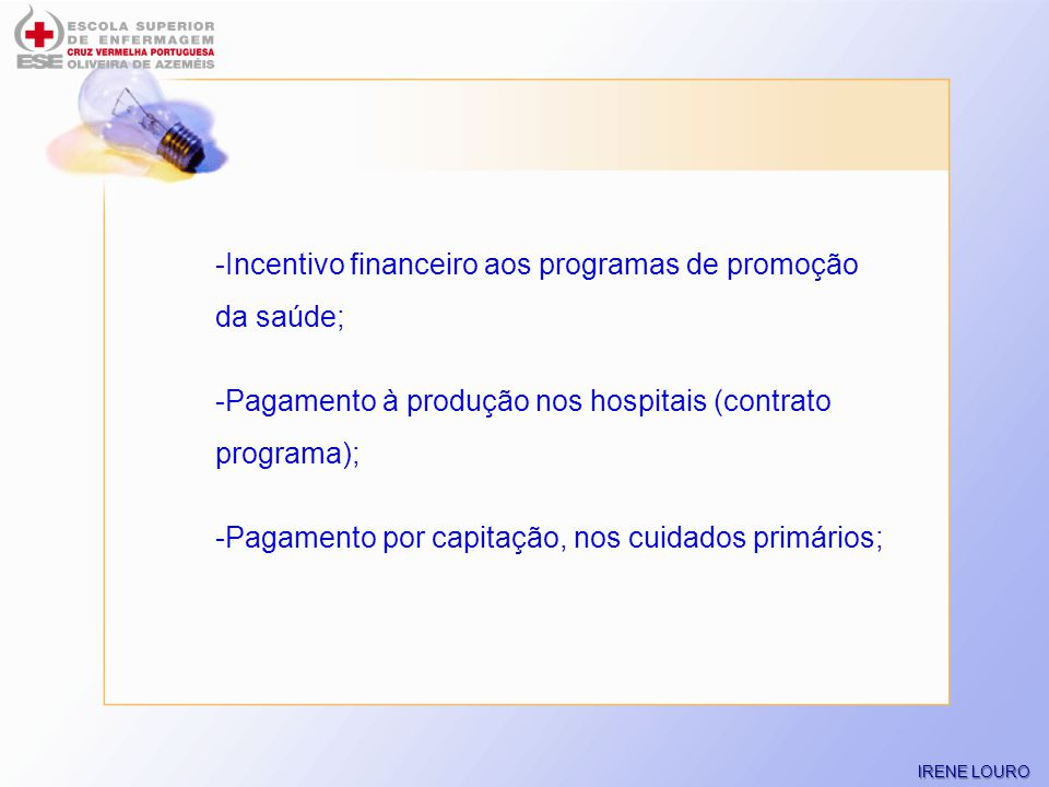-Incentivo financeiro aos programas de promoção da saúde;