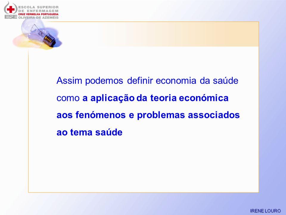 Assim podemos definir economia da saúde como a aplicação da teoria económica aos fenómenos e problemas associados ao tema saúde
