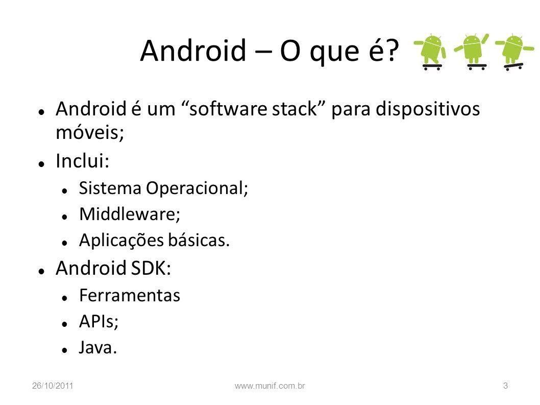 Android – O que é Android é um software stack para dispositivos móveis; Inclui: Sistema Operacional;