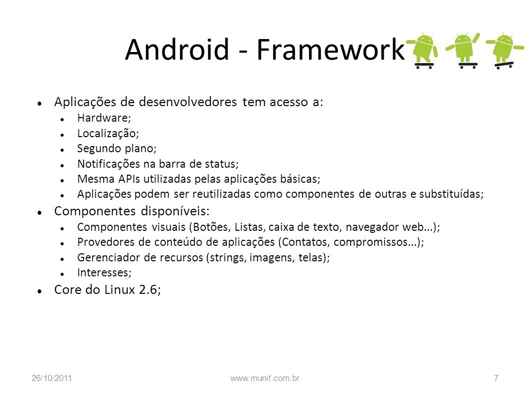 Android - Framework Aplicações de desenvolvedores tem acesso a:
