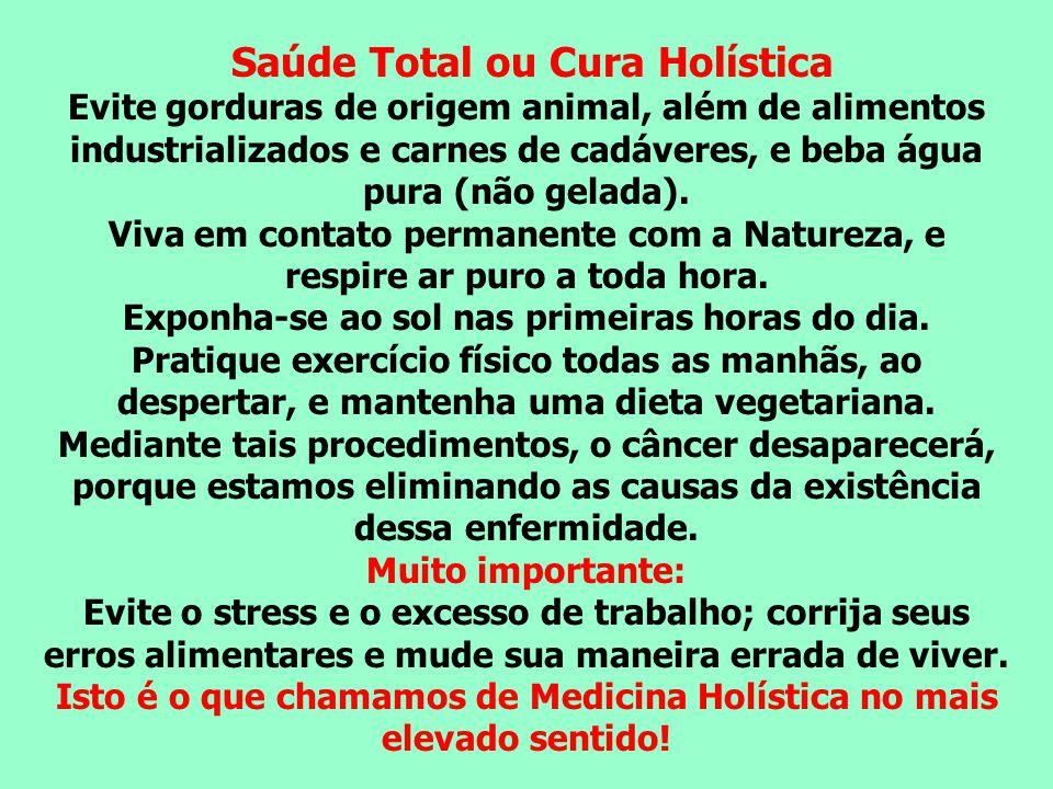 Saúde Total ou Cura Holística Evite gorduras de origem animal, além de alimentos industrializados e carnes de cadáveres, e beba água pura (não gelada).
