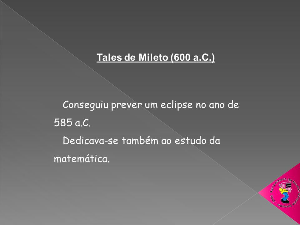 Tales de Mileto (600 a.C.) Conseguiu prever um eclipse no ano de 585 a.C.