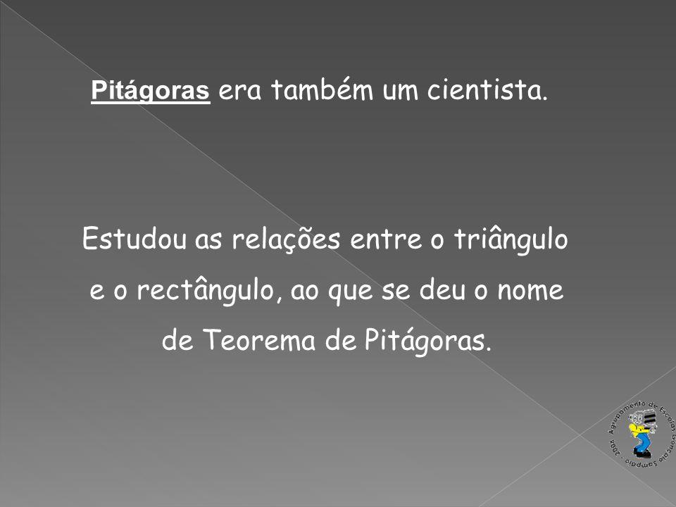 Pitágoras era também um cientista.