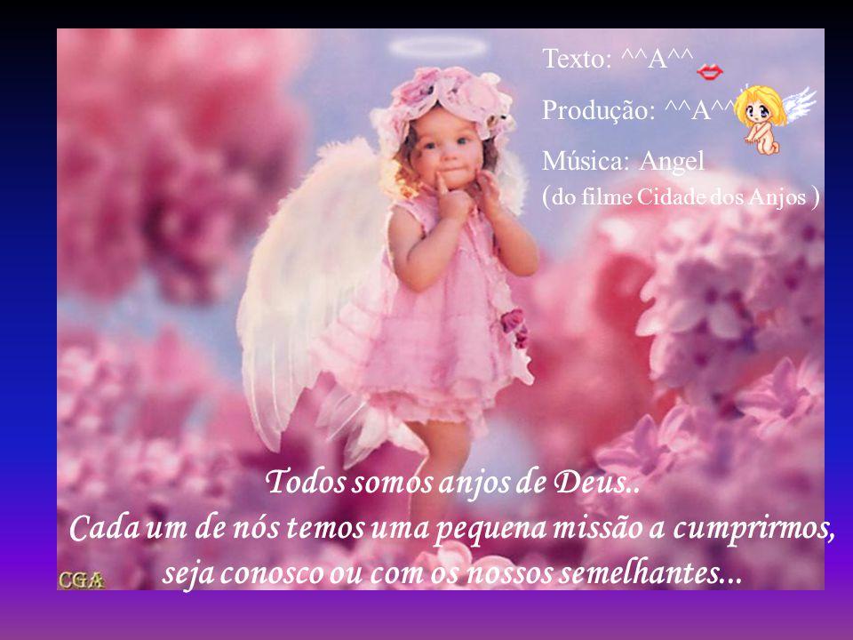 Texto: ^^A^^ Produção: ^^A^^ Música: Angel (do filme Cidade dos Anjos )