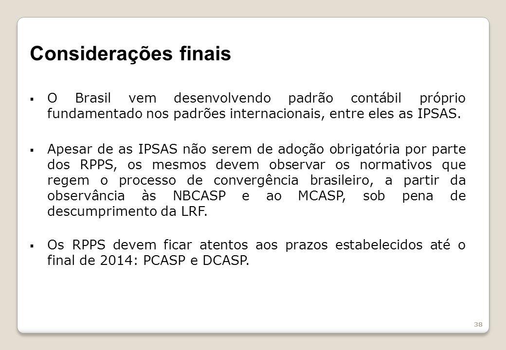 Considerações finais O Brasil vem desenvolvendo padrão contábil próprio fundamentado nos padrões internacionais, entre eles as IPSAS.