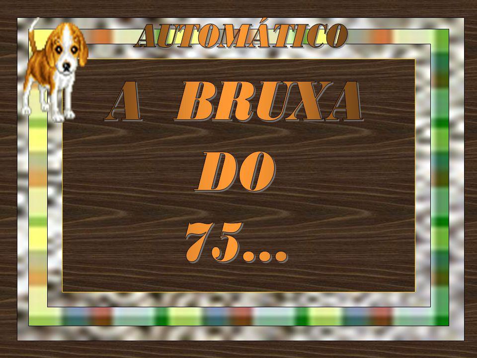 AUTOMÁTICO A BRUXA DO 75...