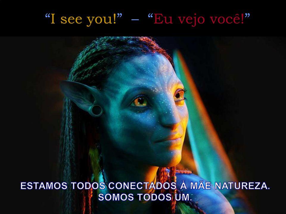 I see you! – Eu vejo você!