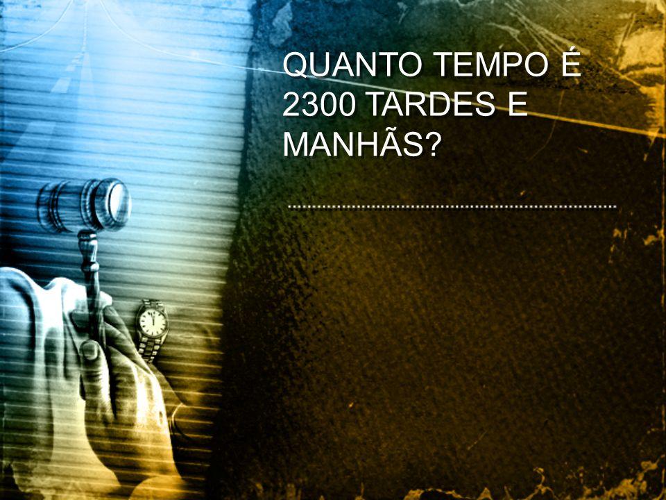 QUANTO TEMPO É 2300 TARDES E MANHÃS