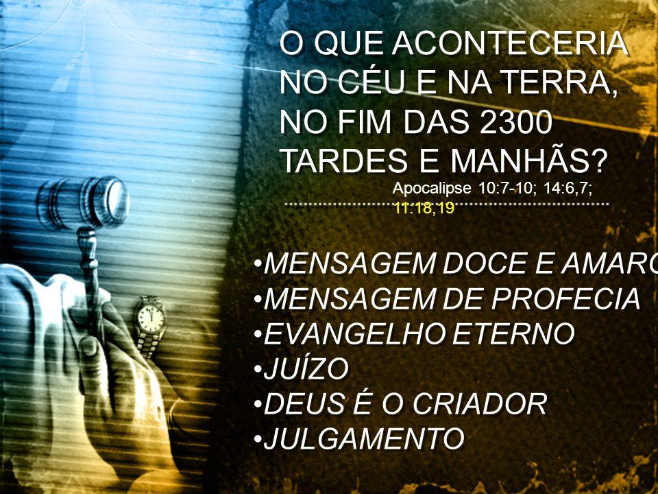 O QUE ACONTECERIA NO CÉU E NA TERRA, NO FIM DAS 2300 TARDES E MANHÃS