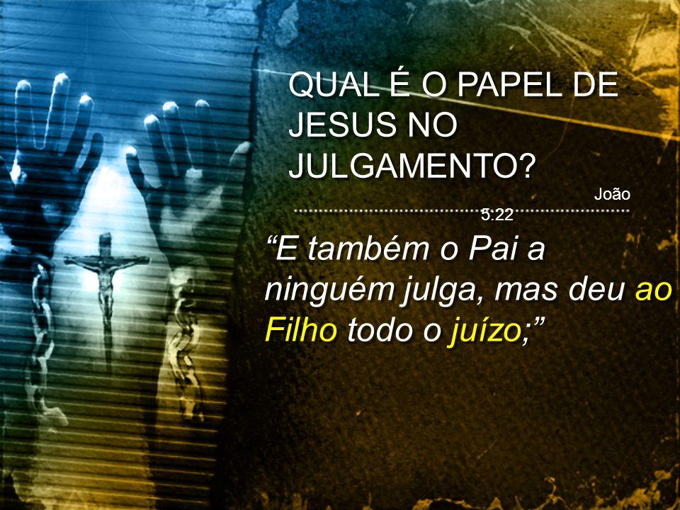 QUAL É O PAPEL DE JESUS NO JULGAMENTO