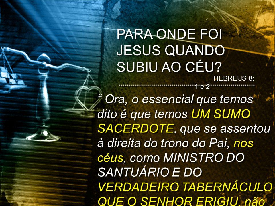 PARA ONDE FOI JESUS QUANDO SUBIU AO CÉU