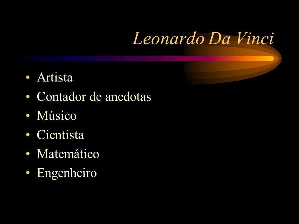 Leonardo Da Vinci Artista Contador de anedotas Músico Cientista