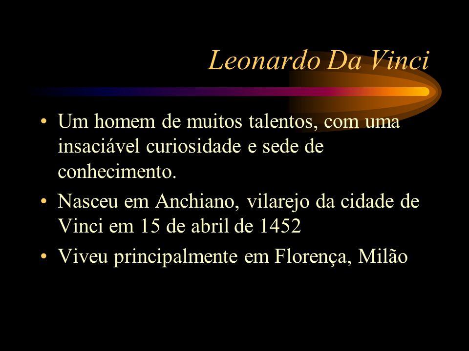 Leonardo Da Vinci Um homem de muitos talentos, com uma insaciável curiosidade e sede de conhecimento.