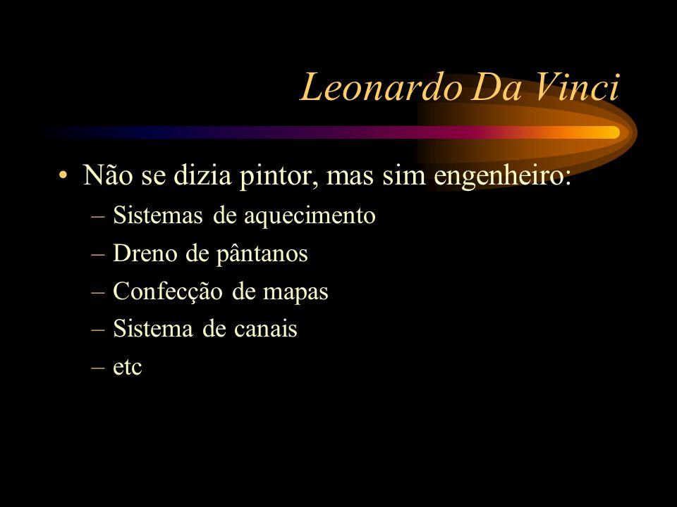 Leonardo Da Vinci Não se dizia pintor, mas sim engenheiro:
