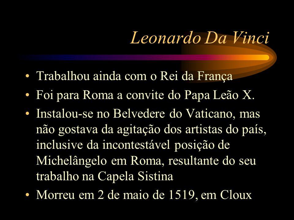 Leonardo Da Vinci Trabalhou ainda com o Rei da França