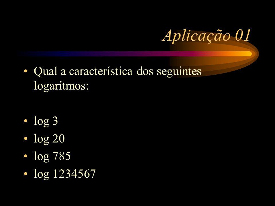 Aplicação 01 Qual a característica dos seguintes logarítmos: log 3