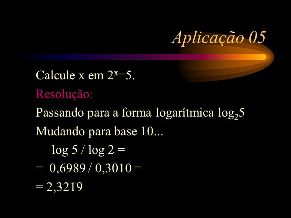 Aplicação 05 Calcule x em 2x=5. Resolução: