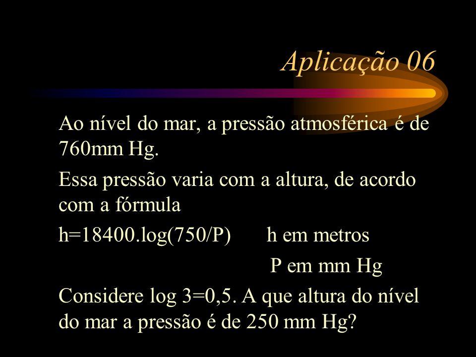 Aplicação 06 Ao nível do mar, a pressão atmosférica é de 760mm Hg.