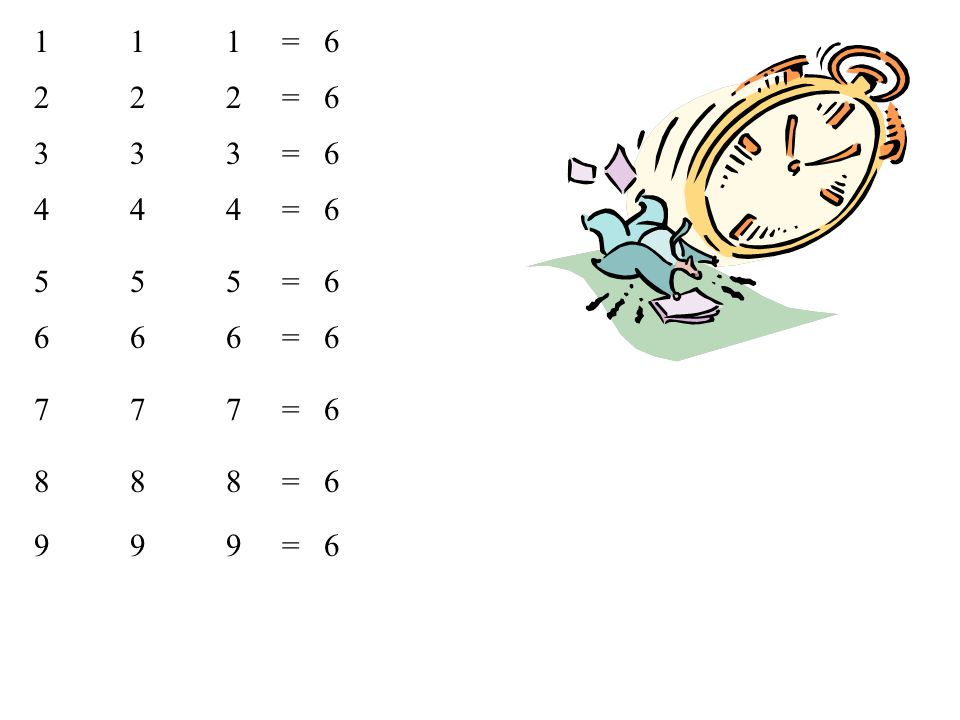 1 1 1 = 6 2 2 2 = 6. 3 3 3 = 6. 4 4 4 = 6. 5 5 5 = 6. 6 6 6 = 6.