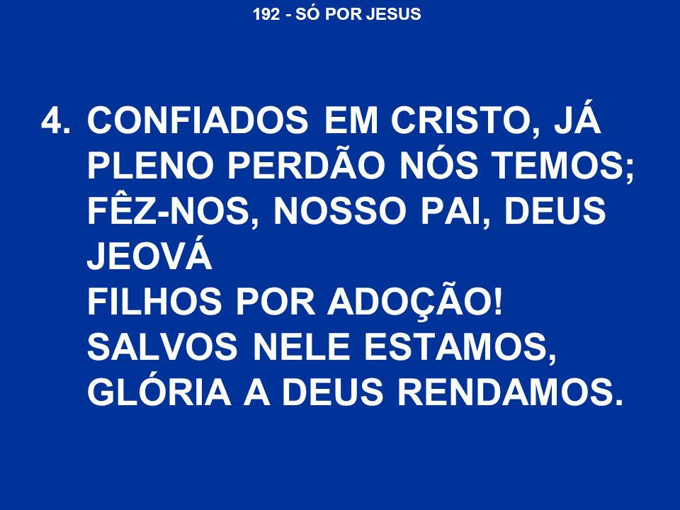 CONFIADOS EM CRISTO, JÁ PLENO PERDÃO NÓS TEMOS; FÊZ-NOS, NOSSO PAI, DEUS JEOVÁ FILHOS POR ADOÇÃO.