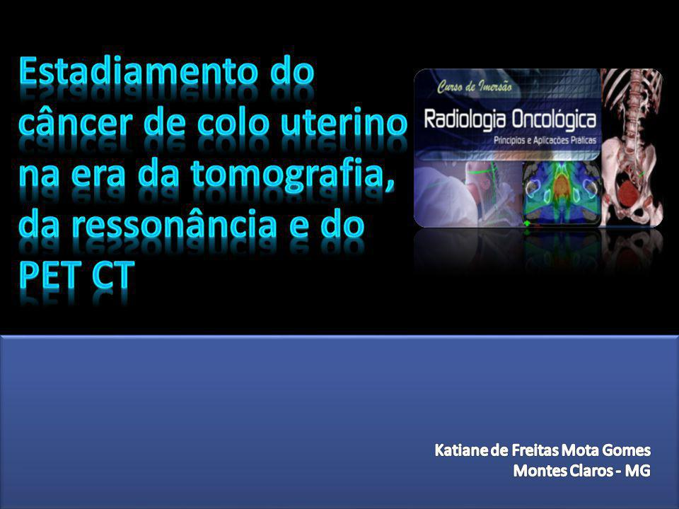 Estadiamento do câncer de colo uterino na era da tomografia, da ressonância e do PET CT