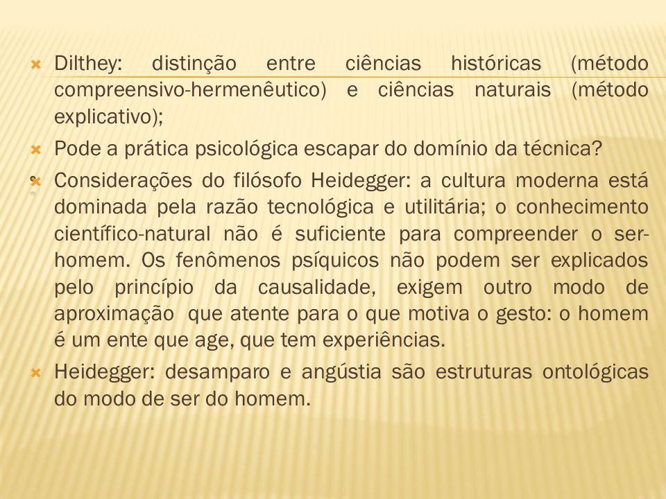Dilthey: distinção entre ciências históricas (método compreensivo-hermenêutico) e ciências naturais (método explicativo);