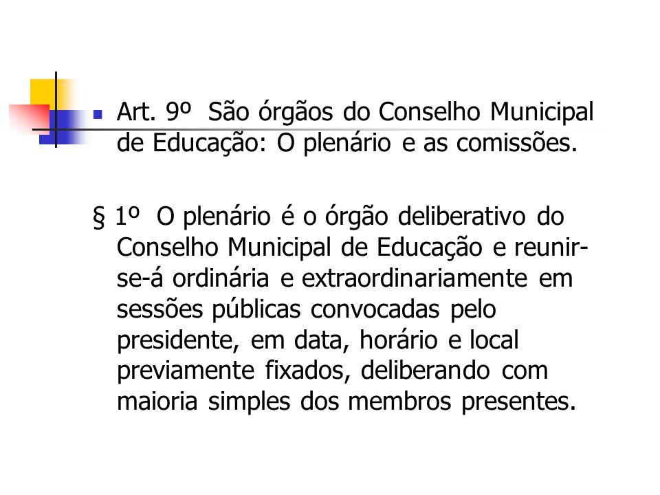 Art. 9º São órgãos do Conselho Municipal de Educação: O plenário e as comissões.