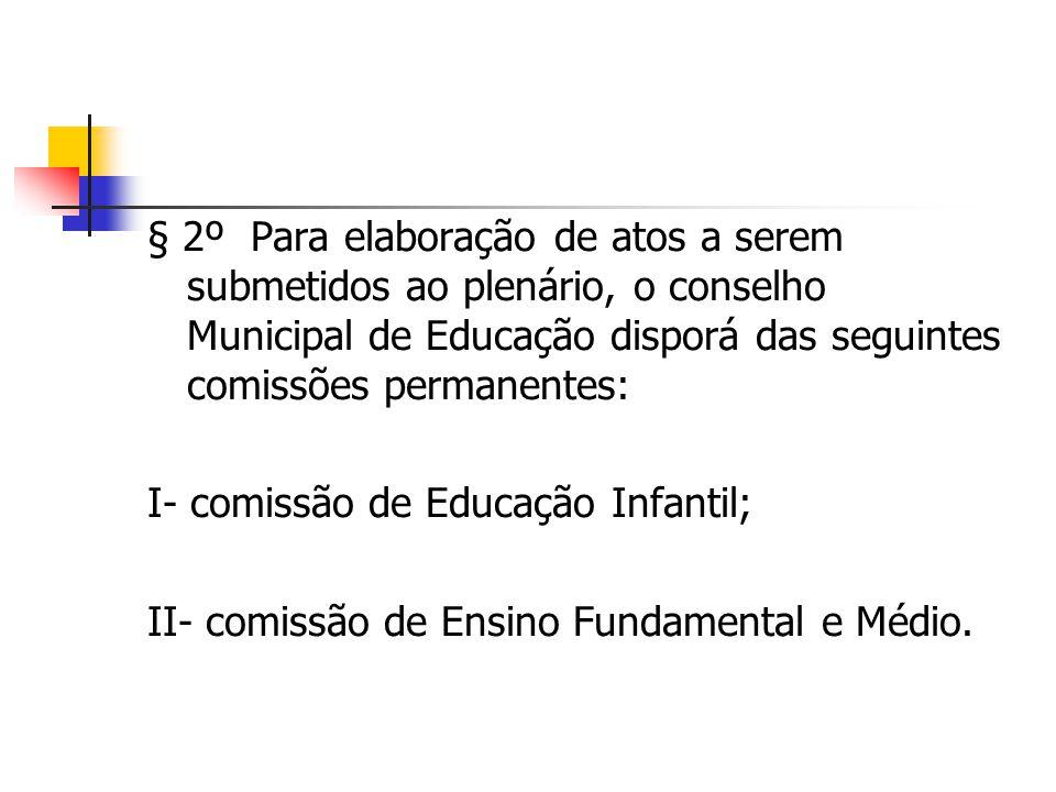§ 2º Para elaboração de atos a serem submetidos ao plenário, o conselho Municipal de Educação disporá das seguintes comissões permanentes: