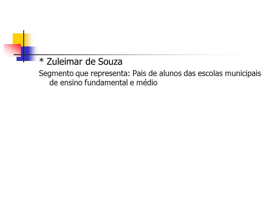 * Zuleimar de Souza Segmento que representa: Pais de alunos das escolas municipais de ensino fundamental e médio.