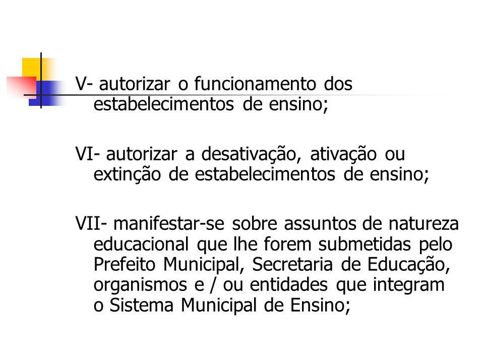 V- autorizar o funcionamento dos estabelecimentos de ensino;