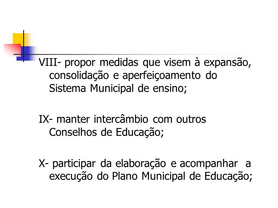 VIII- propor medidas que visem à expansão, consolidação e aperfeiçoamento do Sistema Municipal de ensino;