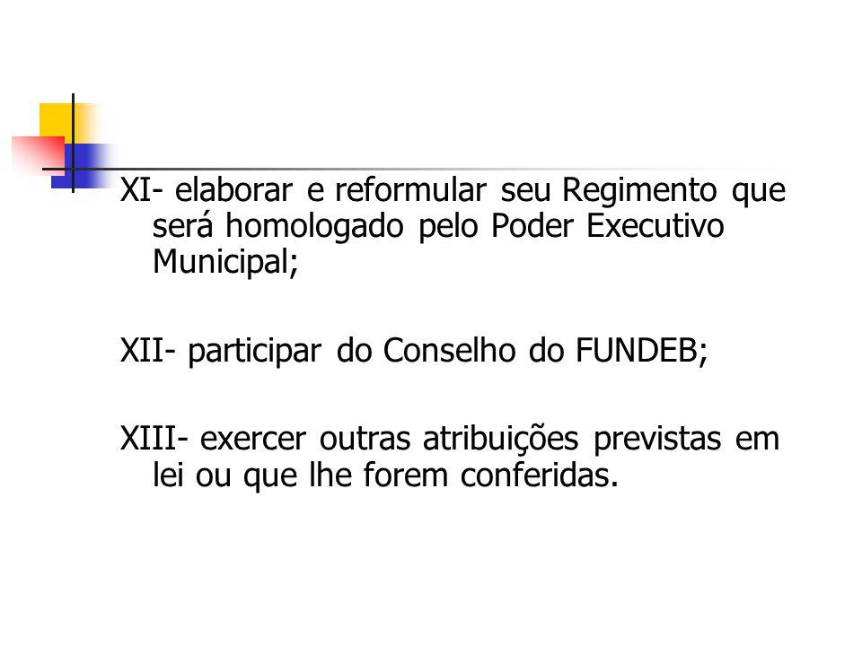 XI- elaborar e reformular seu Regimento que será homologado pelo Poder Executivo Municipal;
