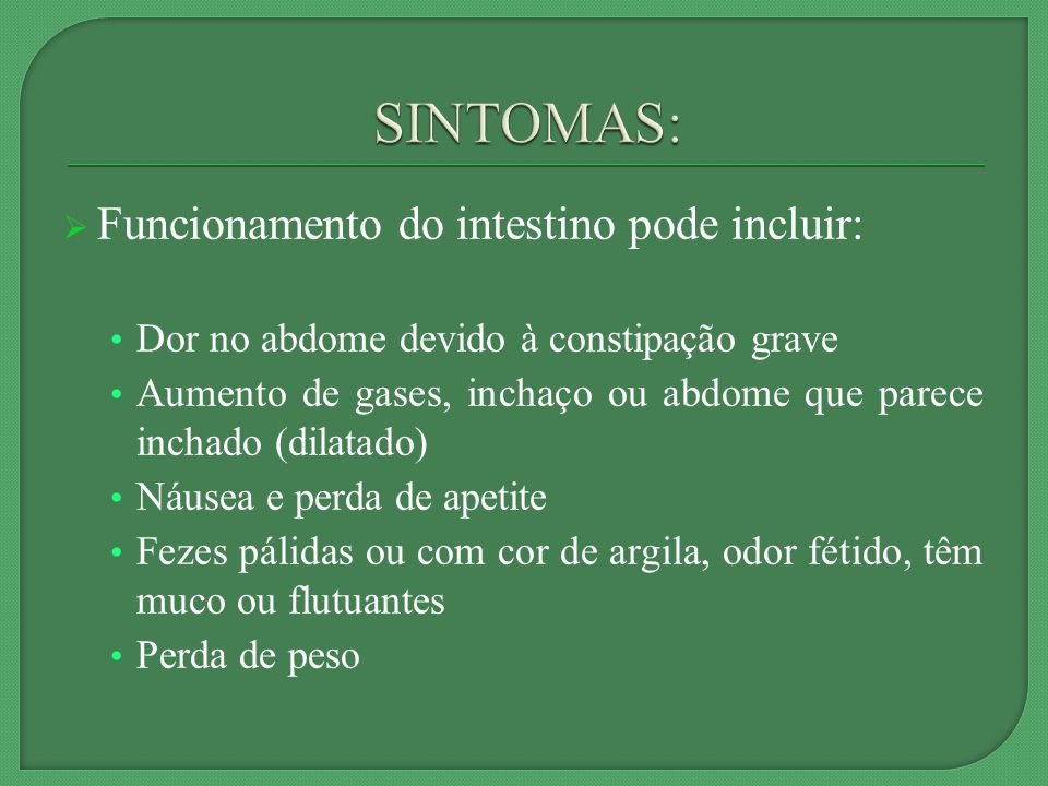 SINTOMAS: Funcionamento do intestino pode incluir: